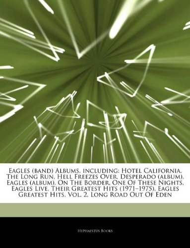 Articles on Eagles (Band) Albums, Including: Hotel California, the Long Run, Hell Freezes Over, Desperado (Album), Eagles (Album), on the Border, One