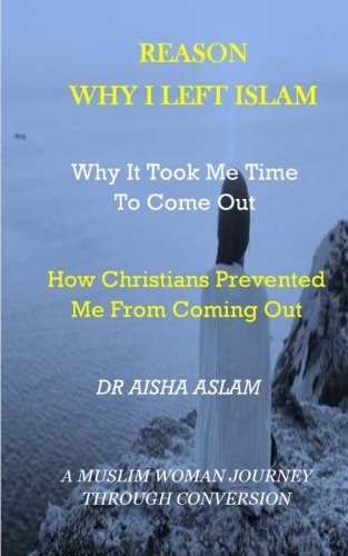 Why I Left Islam Why It Took Me Time To Come Out: How Christians prevented me from coming out A MUSLIM WOMAN JOURNEY THROUGH CONVERSION