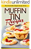 Muffin Tin Recipes: The Muffin Tin Recipe Cookbook for Delicious Home-Made Snacks (Simple Recipe Series)