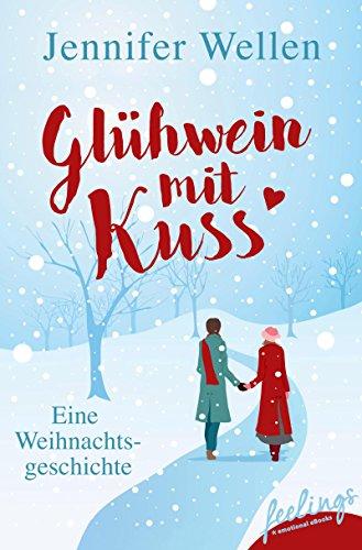 Glühwein mit Kuss: Eine Weihnachtsgeschichte von [Wellen, Jennifer]