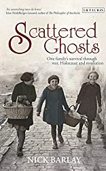 Scattered Ghosts: One Family's Survival through War, Holocaust and Revolution