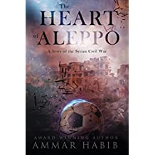 The Heart of Aleppo: A Story of the Syrian Civil War