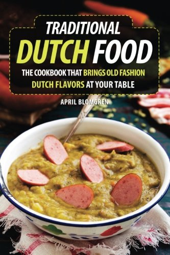 Traditional Dutch Food: The Cookbook That Brings Old Fashion Dutch Flavors at Your Table Dutch Oven Cooking Table