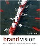 Brand Vision: How to Energize Your Team to Drive Business Growth price comparison at Flipkart, Amazon, Crossword, Uread, Bookadda, Landmark, Homeshop18
