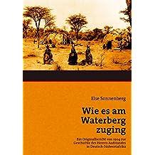 Wie es am Waterberg zuging: Ein Originalbericht von 1904 zur Geschichte des Hereroaufstandes in Deutsch-Südwestafrika
