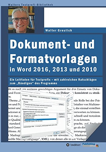 """Dokument- und Formatvorlagen in Word 2016, 2013 und 2010: Ein Leitfaden für Textprofis - mit zahlreichen Ratschlägen zum \""""Bändigen\"""" des Programms (Walters Textprofi-Bibliothek)"""