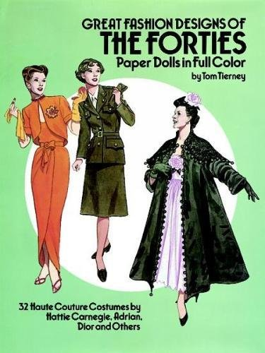 Great Fashion Designs of the Forties Paper Dolls: 32 Haute Couture Costumes by Hattie Carnegie, Adrian, Dior and Others: 32 Haute Couture Costumes by ... Adrian, Dior, and Others (Dover Paper Dolls)