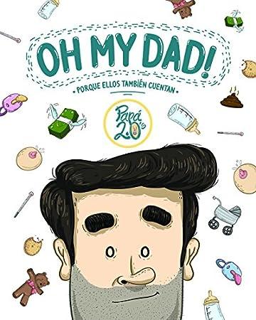 Oh my dad! · Porque ellos también cuentan · - Libros para padres primerizos