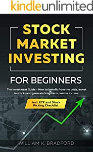 Stock Market Investing For Beginners : The Investment Guide - How to benefit from the crisis, invest in stocks and generate long-term passive income incl. ETF and Stock Picking Checklist