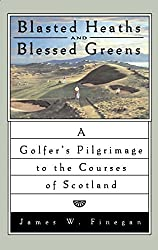 Blasted Heaths and Blessed Greens: A Golfer's Pilgrimage to the Courses of Scotland by James W. Finegan (2004-01-07)