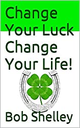 Change Your Luck Change Your Life!