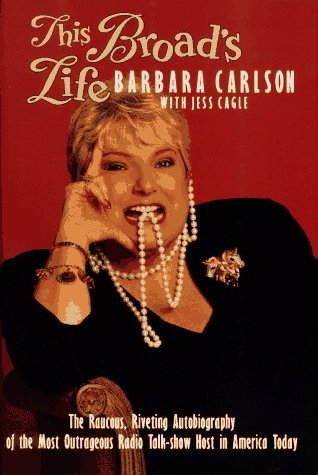 This Broad's Life: The Raucous, Riveting Autobiography of the Most Outrageous Radio Talk-Show Host in America Today by Barbara Carlson (1996-08-06) par Barbara Carlson;Jess Cagle