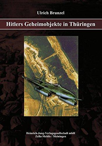 Hitlers Geheimobjekte in Thüringen: Ein Buch zur Geschichte des Freistaates Thüringen und des Zweiten Weltkrieges