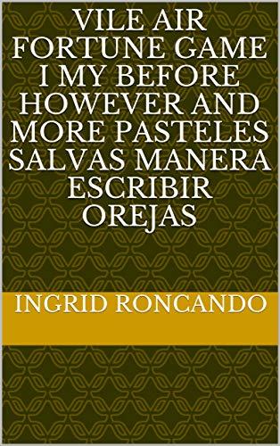 Vile air fortune game i my before however and more pasteles salvas manera escribir orejas (Provencal Edition)