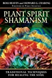 Plant Spirit Shamanism: Traditional Techniques for Healing the Soul