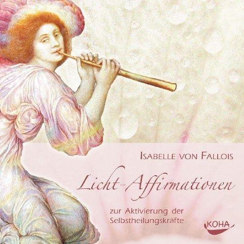 Licht-Affirmationen: zur Aktivierung der Selbstheilungskräfte von Isabelle von Fallois (2010) Audio CD