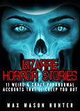 Bizarre Horror Stories: 11 Weird & Crazy Paranormal Accounts That'll Creep You Out (Unexplained Encounters)