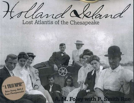 Holland Island Lost Atlantis of the Chesapeake by A.M. Foley (2015-11-06)