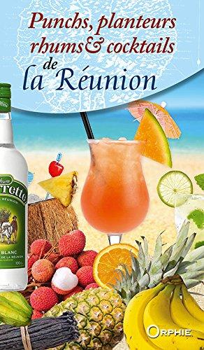 Punchs, planteurs, rhums et cocktails de La Runion