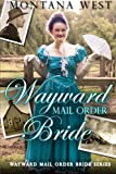 Wayward Mail Order Bride (Wayward Mail Order Brides Series (Christian Mail Order Brides) Book 1, Band 1)
