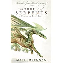 The Tropic of Serpents (A Memoir by Lady Trent) (A Natural History of Dragons)