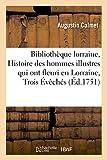 Bibliotheque Lorraine, Ou Histoire Des Hommes Illustres Qui Ont Fleuri En Lorraine, Dans Les: Trois Eveches, Dans L'Archeveche de Treves, Dans Le Duche de Luxembourg,