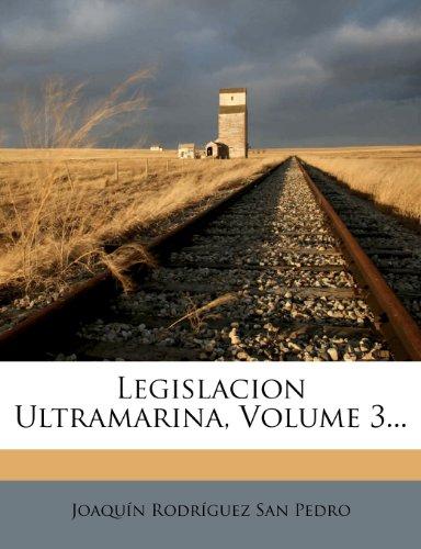 Legislacion Ultramarina, Volume 3...