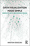 Data Visualization Made Simple: Insights into Becoming Visual