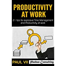 Productivity:: 21 tips for explosive Time Management and Productivity at work (Productivity, Time Management, Procrastination, Productivity at work)