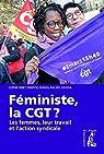 Féministe, la CGT ?: Les femmes, leur travail et l'action syndicale par Silvera