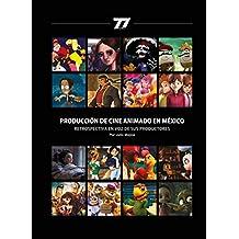 PRODUCCION DE CINE ANIMADO EN MEXICO: RESTROSPECTIVA EN VOZ DE SUS PRODUCTORES