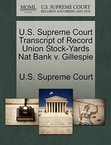 Union Stockyards (U.S. Supreme Court Transcript of Record Union Stock-Yards Nat Bank V. Gillespie)
