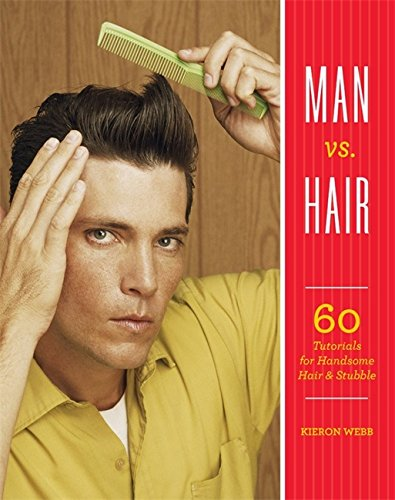 Man vs. Hair: 60 Tutorials for Handsome Hair and Stubble par Kieron Webb