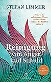 Reinigung von Angst und Schuld - mit Übungs-CD: Wie wir die unheilsamen Muster unserer Ahnen und aus der Kindheit auflösen - Stefan Limmer