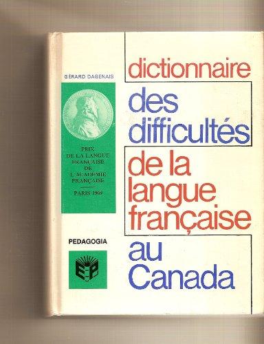 Dictionnaire des difficultes de la langue francaise au Canada. par GERARD. DAGENAIS