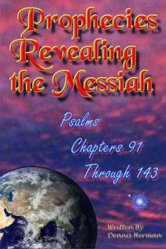 Prophecies Revealing the Messiah: Psalms Chapters 91 Through 143: Volume 5