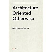 Architecture Oriented Otherwise (Writing Matters) by David Leatherbarrow (2014-06-24)