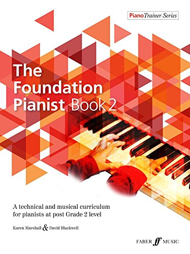 The Foundation Pianist Book 2: A technical and musical curriculum for pianists at post Grade 2 level (Faber Edition: Piano Trainer, Band 2)