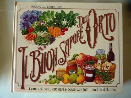 IL BUON SAPORE DELL'ORTO. Come coltivare, cucinare e conservare tutti i prodotti della terra. Prima Edizione : Ottobre 1983 di AA.VV.