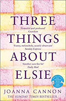Three Things About Elsie: A Richard and Judy Book Club Pick 2018 by [Cannon, Joanna]
