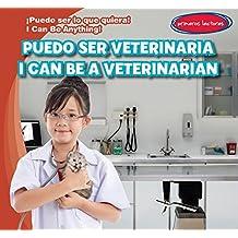 Puedo ser veterinaria/ I Can Be a Veterinarian (Puedo Ser Lo Que Quiera!/ I Can Be Anything!)