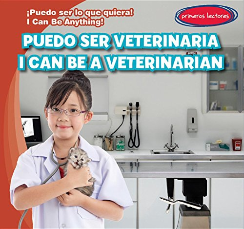 Puedo ser veterinaria/ I Can Be a Veterinarian (Puedo Ser Lo Que Quiera!/ I Can Be Anything!) por Anthony Ardely