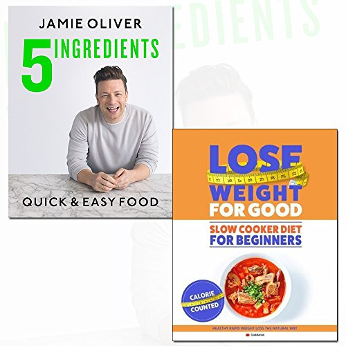 jamie oliver 5 ingredients [hardcover] and lose weight for good the slow cooker diet for beginners 2 books collection set - quick & easy food, healthy rapid weight loss the natural way