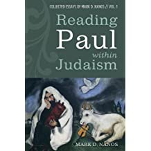 Reading Paul within Judaism: Collected Essays of Mark D. Nanos, vol. 1