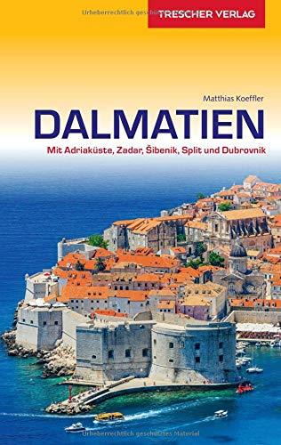 Reiseführer Dalmatien: Mit Adriaküste, Zadar, Sibenik, Split und Dubrovnik (Trescher-Reihe Reisen)