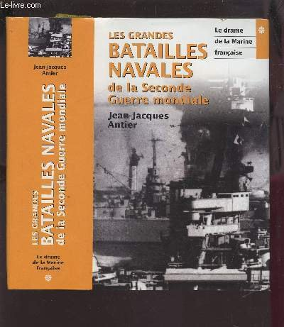 LES GRANDES BATAILLES NAVALES DE LA SECONDE GUERRE MONDIALE (tome 1 LE DRAME DE LA MARINE FRANCAISE)