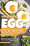 The Ultimate Egg Cooker Cookbook: Hassle-Free Egg Cooker Recipes That are Quick Delicious