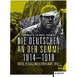 Die Deutschen an der Somme: Krieg, Besatzung, Verbrannte Erde