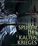 Spuren des Kalten Krieges: Bunker, Grenzen und Kasernen - Stefan Büttner, Martin Kaule