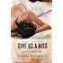 Give Us a Kiss: A Novel (English Edition)